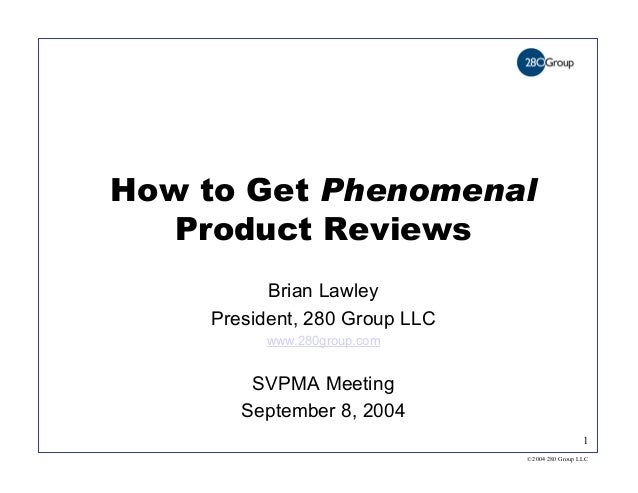 How to Get Phenomenal   Product Reviews          Brian Lawley    President, 280 Group LLC         www.280group.com        ...
