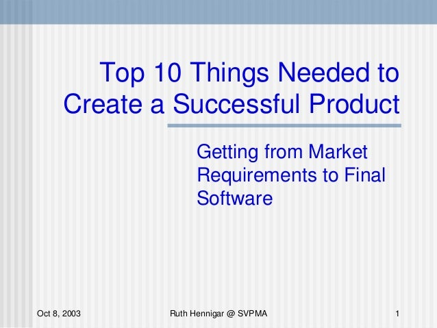 Top 10 Things Needed to      Create a Successful Product                   Getting from Market                   Requireme...