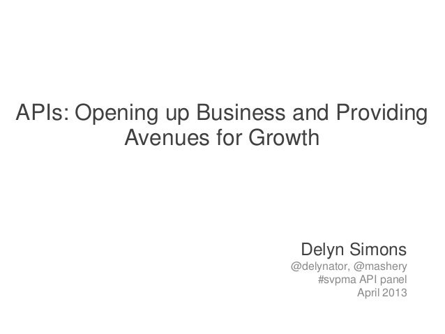 APIs: Opening up Business and Providing           Avenues for Growth                               Delyn Simons           ...