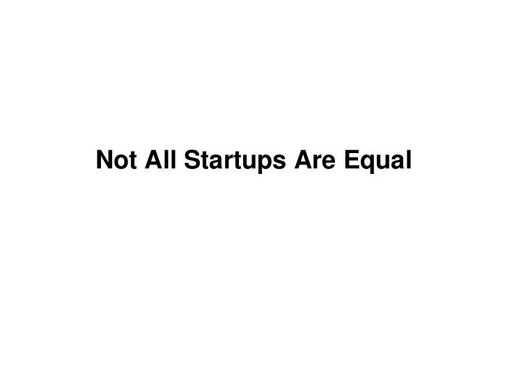 Not All Startups Are Equal<br />