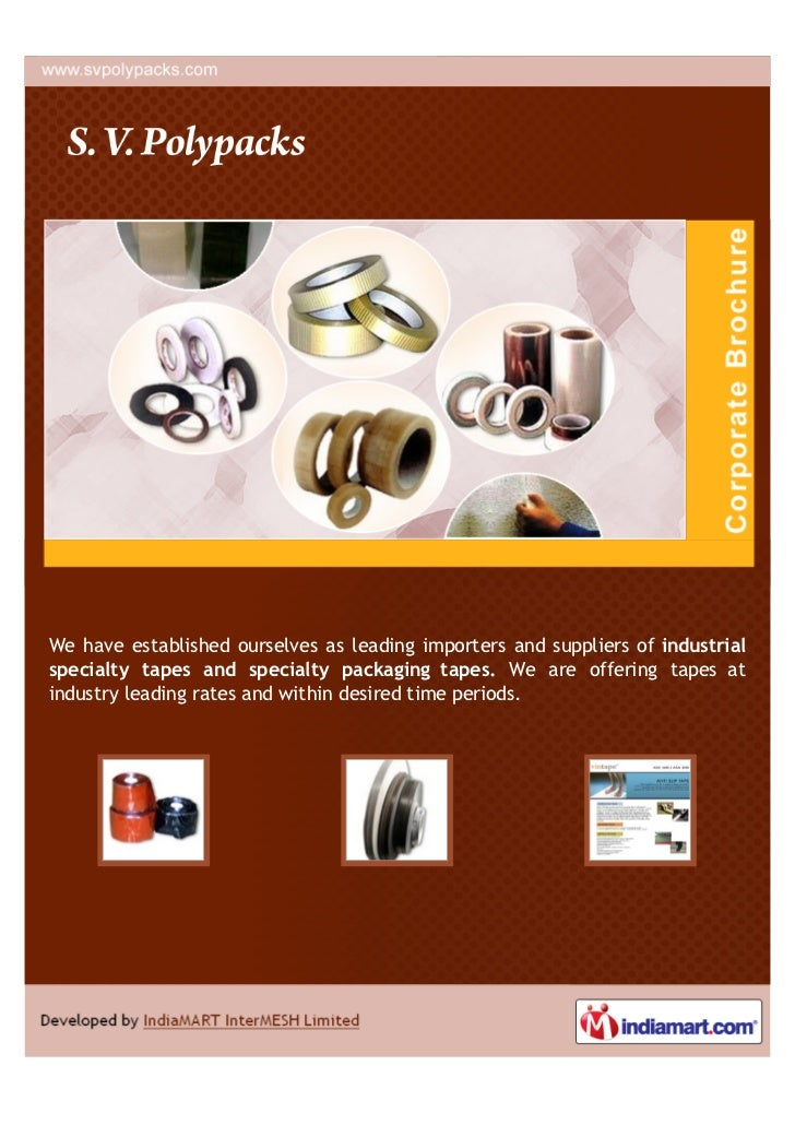 We have established ourselves as leading importers and suppliers of industrialspecialty tapes and specialty packaging tape...