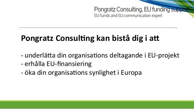 Pongratz  Consul.ng  kan  bistå  dig  i  a4   -‐  underlä*a  din  organisa0ons  deltagande  i  ...
