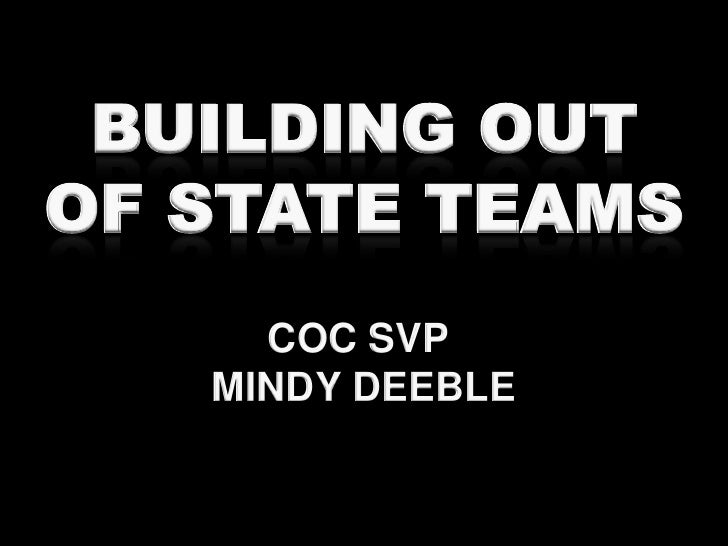 BUILDING OUT OF STATE TEAMS<br />COC SVP <br />MINDY DEEBLE<br />