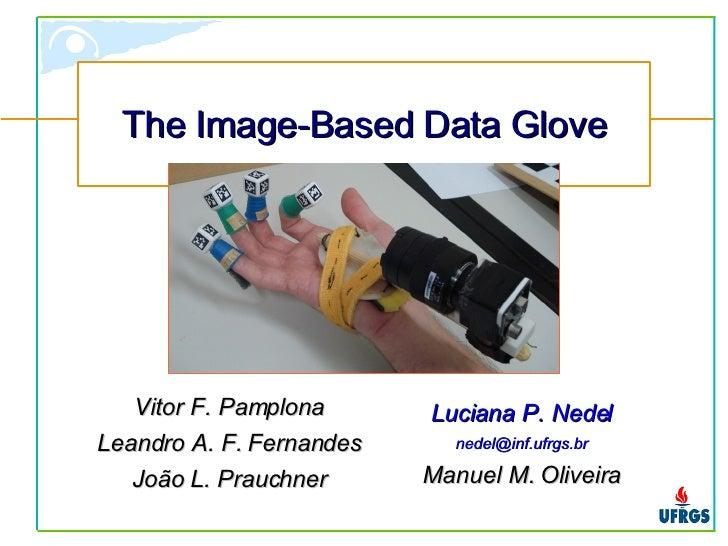 The Image-Based Data Glove Vitor F. Pamplona Leandro A. F. Fernandes João L. Prauchner Luciana P. Nedel [email_address] Ma...