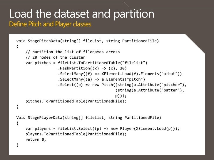 Load the dataset and partitionDefine Pitch and Player classes<br />void StagePitchData(string[] fileList, string Partition...