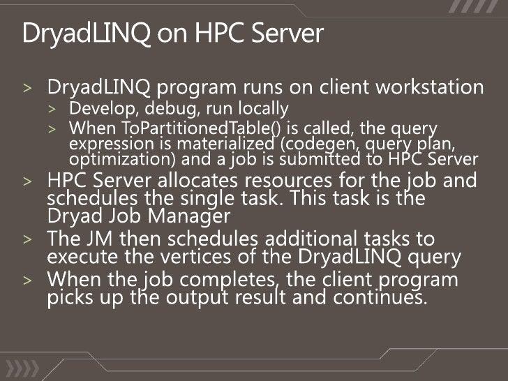 DryadLINQ on HPC Server<br />DryadLINQ program runs on client workstation<br />Develop, debug, run locally<br />When ToPar...