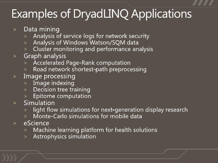 Examples of DryadLINQ Applications<br />Data mining<br />Analysis of service logs for network security<br />Analysis of Wi...
