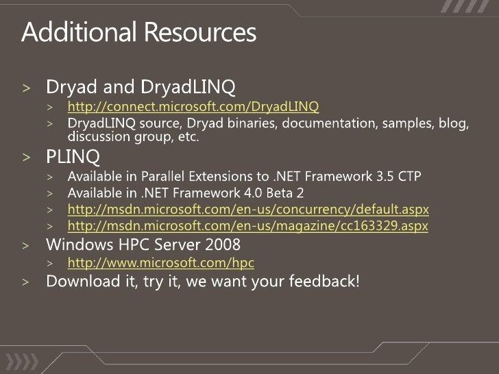 Additional Resources<br />Dryad and DryadLINQ<br />http://connect.microsoft.com/DryadLINQ<br />DryadLINQ source, Dryad bin...