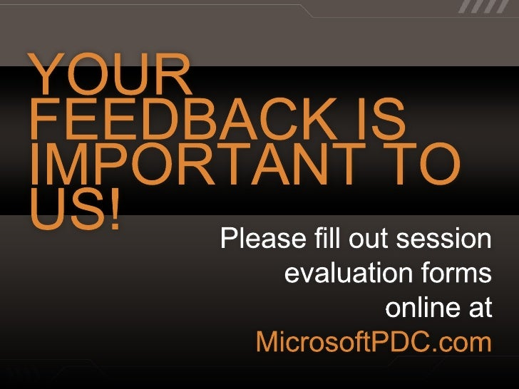 YOUR FEEDBACK IS IMPORTANT TO US!<br />Please fill out session evaluation forms online at<br />MicrosoftPDC.com<br />