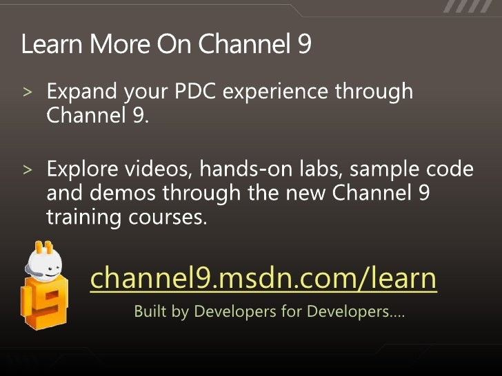 Learn More On Channel 9<br />Expand your PDC experience through Channel 9.<br />Explore videos, hands-on labs, sample code...