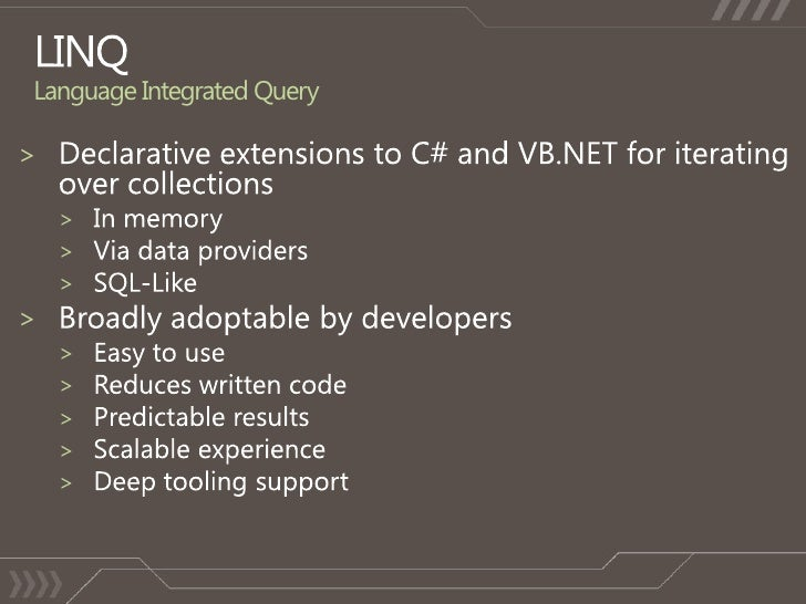 LINQLanguage Integrated Query<br />Declarative extensions to C# and VB.NET for iterating over collections<br />In memory<b...