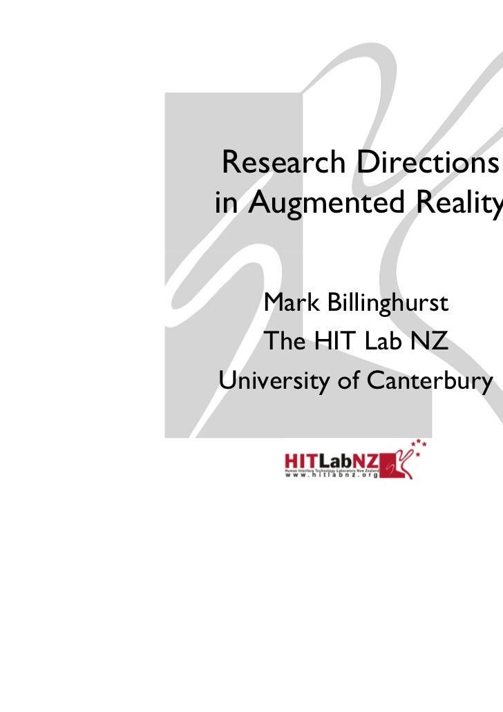 Research Directionsin Augmented Reality   Mark Billinghurst    The HIT Lab NZUniversity of Canterbury