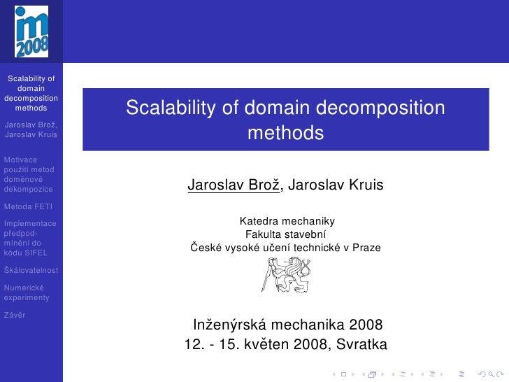 Scalability of    domain decomposition   methods         Scalability of domain decomposition Jaroslav Brož, Jaroslav Kruis...