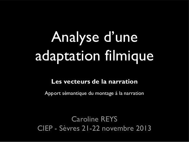 Analyse d'une adaptation filmique Les vecteurs de la narration Apport sémantique du montage à la narration  Caroline REYS ...