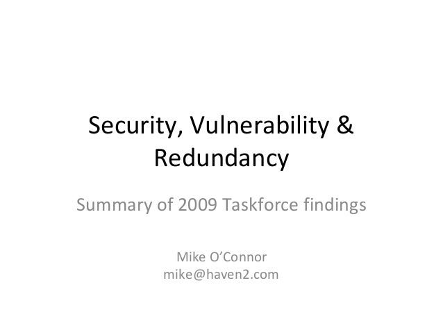 Security, Vulnerability & Redundancy Summary of 2009 Taskforce findings Mike O'Connor mike@haven2.com