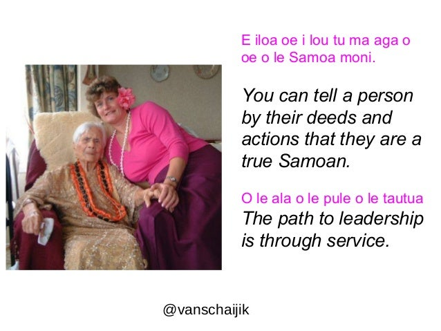 E iloa oe i lou tu ma aga o  oe o le Samoa moni.  You can tell a person  by their deeds and  actions that they are a  true...