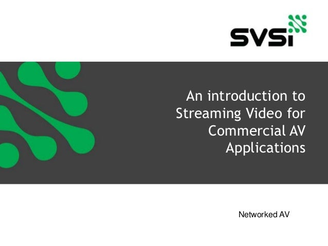 An introduction toStreaming Video for     Commercial AV        Applications         Networked AV
