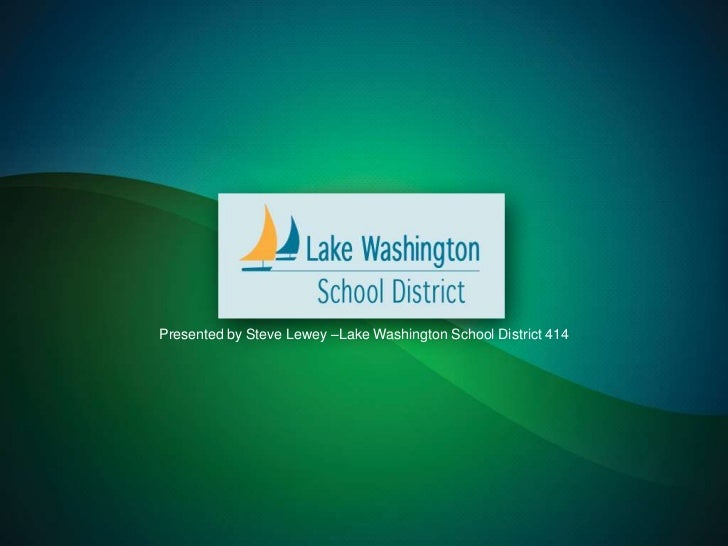 Presented by Steve Lewey –Lake Washington School District 414 <br />