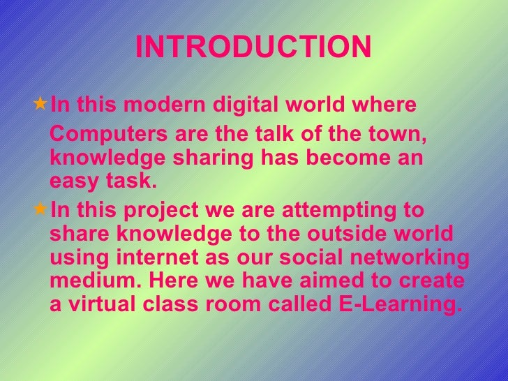 INTRODUCTION <ul><li>In this modern digital world where </li></ul><ul><li>Computers are the talk of the town, knowledge sh...