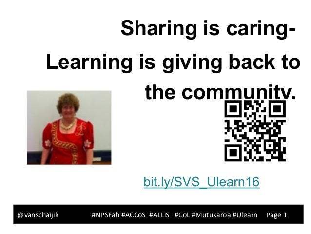 @vanschaijik #NPSFab #ACCoS #ALLiS #CoL #Mutukaroa #Ulearn Page 1 Sharing is caring- Learning is giving back to the commun...