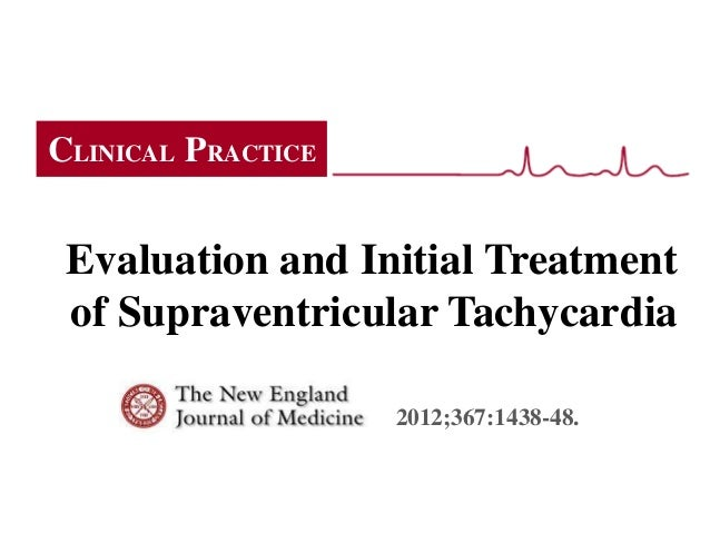 CLINICAL PRACTICE Evaluation and Initial Treatment of Supraventricular Tachycardia                    2012;367:1438-48.