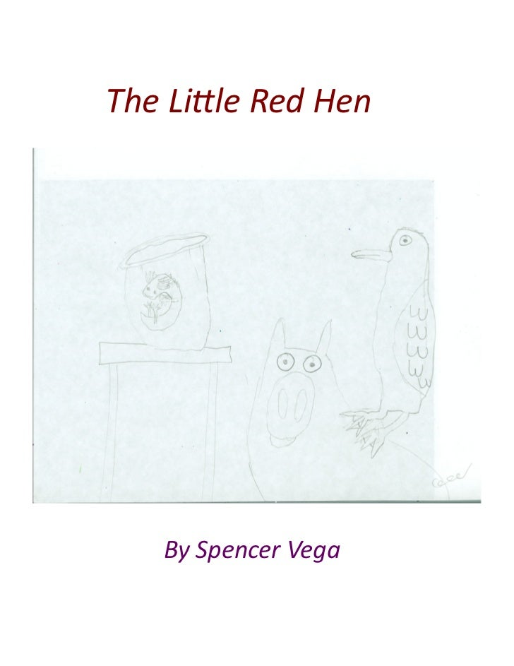 The Lile Red Hen       By Spencer Vega