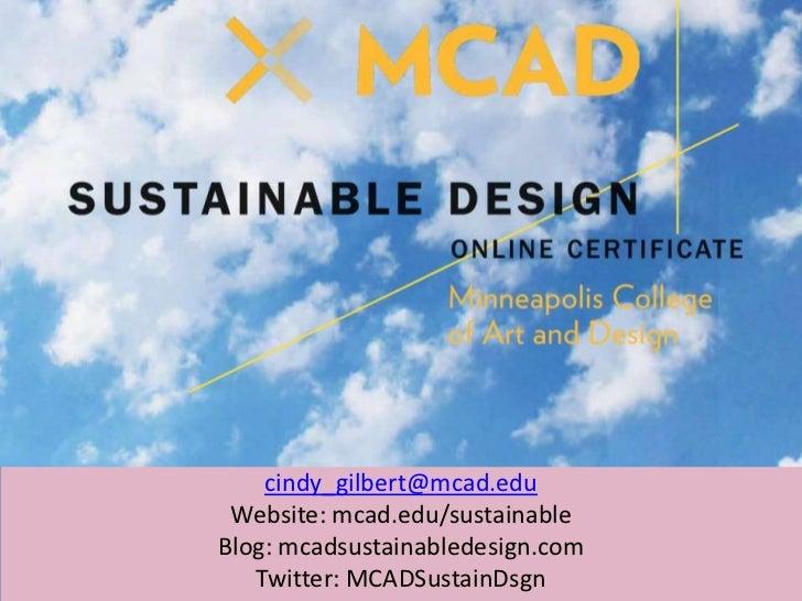 cindy_gilbert@mcad.edu<br />Website: mcad.edu/sustainable<br />Blog: mcadsustainabledesign.com<br />Twitter: MCADSustainDs...