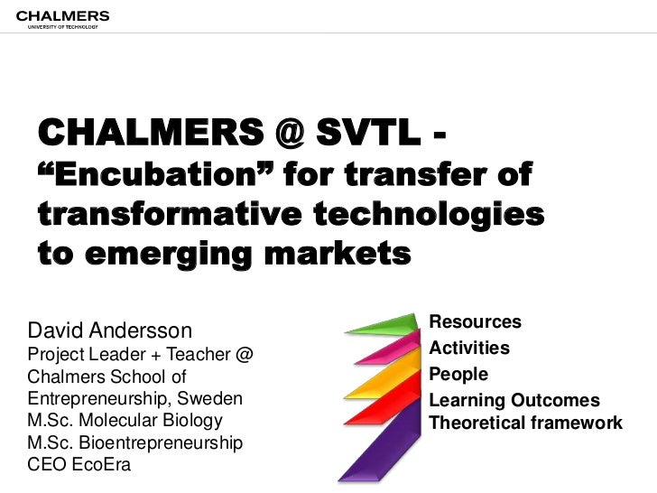 """CHALMERS @ SVTL - """"Encubation"""" for transfer of transformative technologies to emerging markets <br />Resources<br />Activi..."""