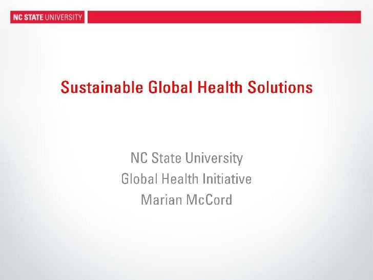 Sustainable Global Health Solutions<br />NC State University<br />Global Health Initiative<br />Marian McCord<br />