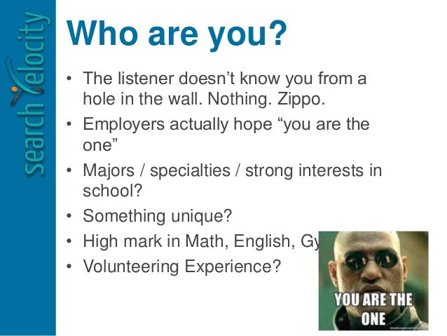 """Who are you? • The listener doesn't know you from a hole in the wall. Nothing. Zippo. • Employers actually hope """"you are t..."""