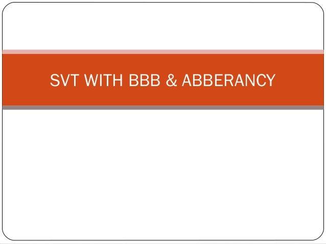 SVT WITH BBB & ABBERANCY