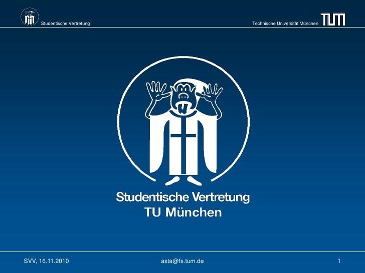 Studentische Vertretung                    Technische Universität MünchenSVV, 16.11.2010                asta@fs.tum.de    ...