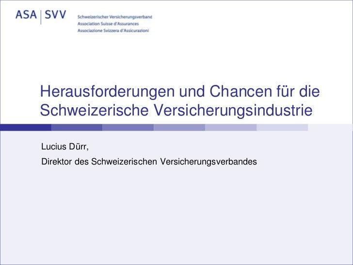 Herausforderungen und Chancen für die Schweizerische Versicherungsindustrie<br />Lucius Dürr,<br />Direktor des Schweizeri...