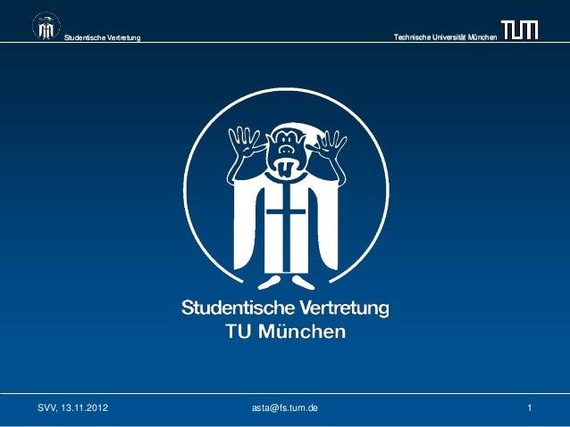 Studentische Vertretung                    Technische Universität MünchenSVV, 13.11.2012                asta@fs.tum.de    ...