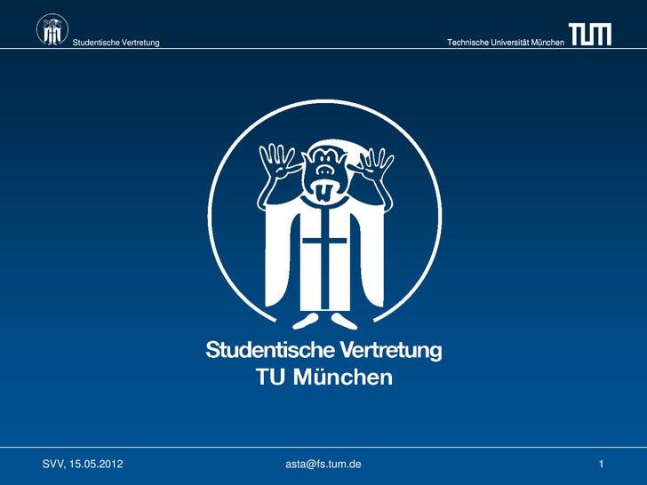 Studentische Vertretung                    Technische Universität MünchenSVV, 15.05.2012                asta@fs.tum.de    ...