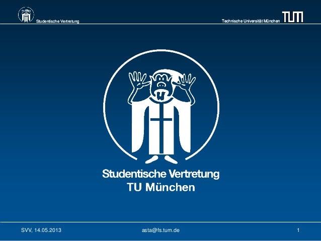 Technische Universität MünchenStudentische Vertretung Technische Universität MünchenStudentische VertretungSVV, 14.05.2013...
