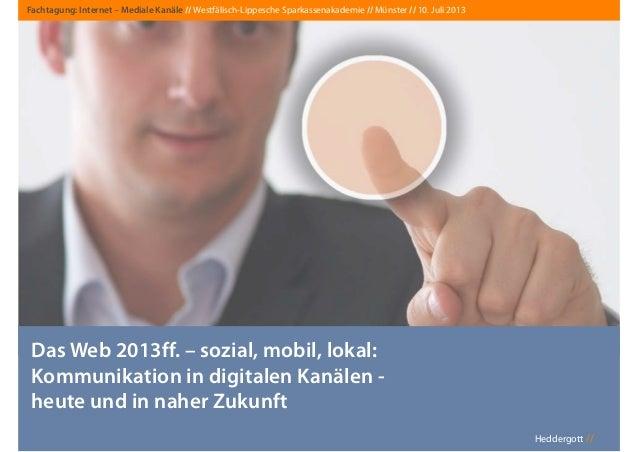 Heddergott // Das Web 2013ff. – sozial, mobil, lokal: Kommunikation in digitalen Kanälen - heute und in naher Zukunft Fach...