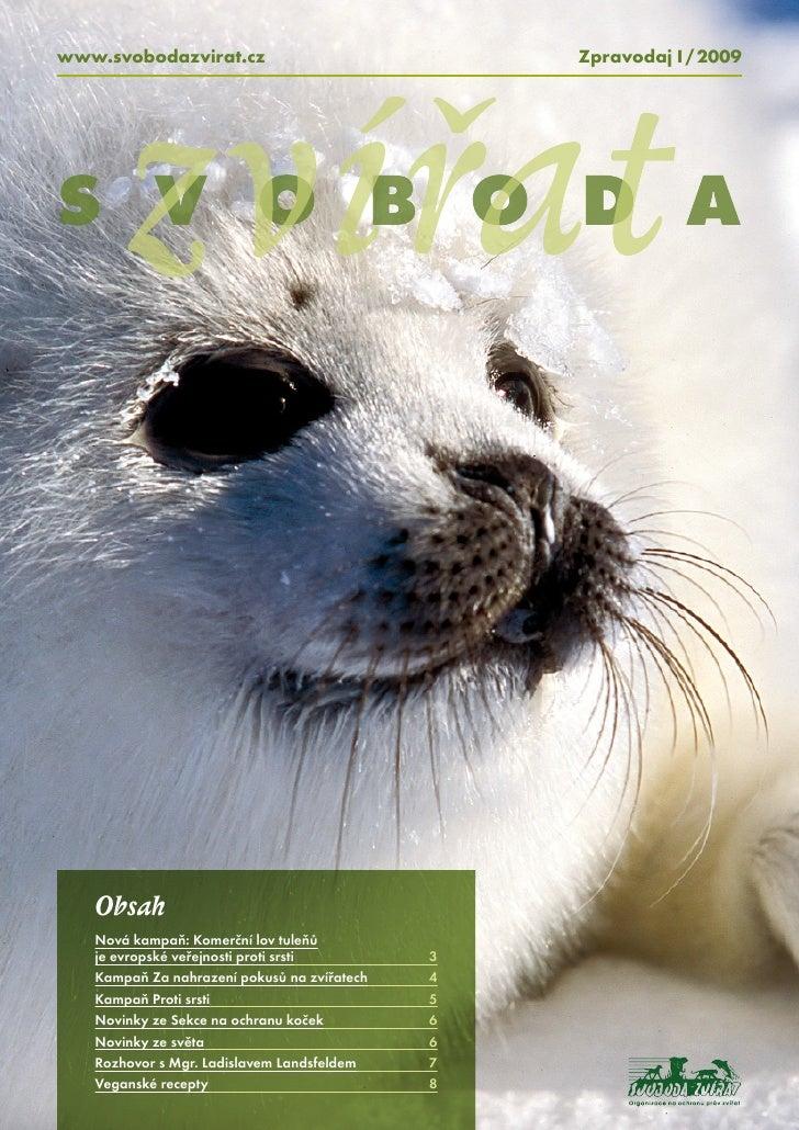 www.svobodazvirat.cz                             Zpravodaj I / 2009            zvířat S V O B O D A        Obsah    Nová k...