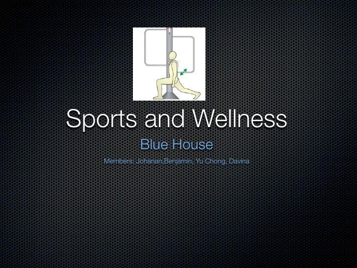 Sports and Wellness              Blue House    Members: Johanan,Benjamin, Yu Chong, Davina
