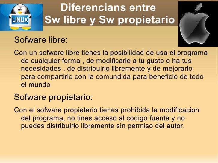 Diferencians entre  Sw libre y Sw propietario <ul><li>Sofware libre:
