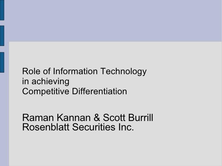 Role of Information Technology in achieving Competitive Differentiation Raman Kannan & Scott Burrill Rosenblatt Securities...