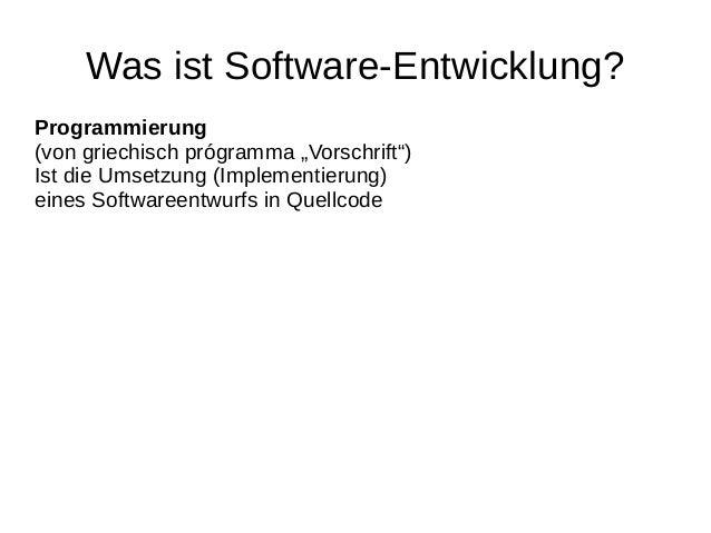 """Was ist Software-Entwicklung?Programmierung(von griechisch prógramma """"Vorschrift"""")Ist die Umsetzung (Implementierung)eines..."""
