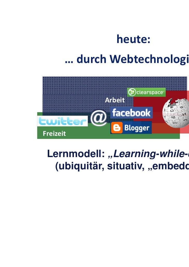 """heute:       …durchWebtechnologien             Arbeit                         LernenFreizeit Lernmodell: """"Learning-whil..."""