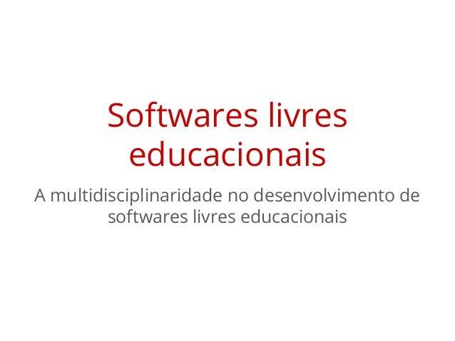 Softwares livres educacionais A multidisciplinaridade no desenvolvimento de softwares livres educacionais