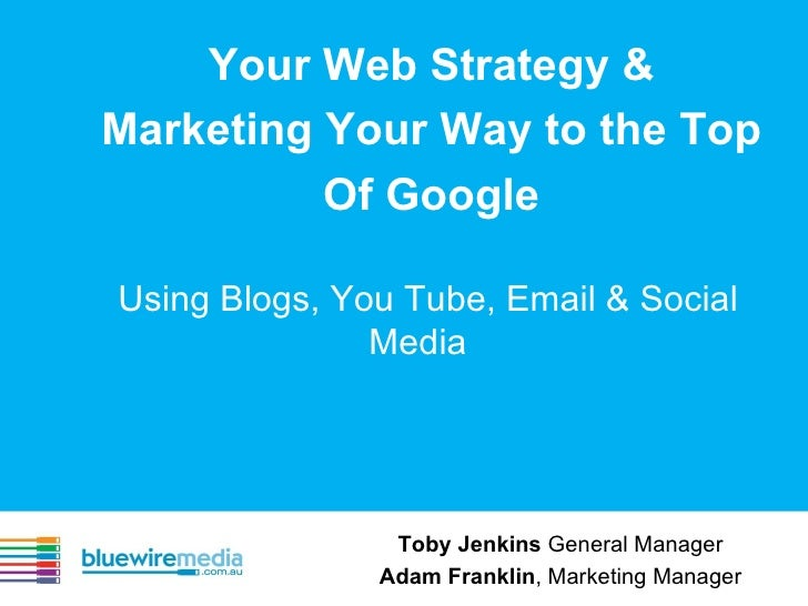 Your Web Strategy & Marketing Your Way to the Top Of Google Using Blogs, You Tube, Email & Social Media Toby Jenkins  Gene...