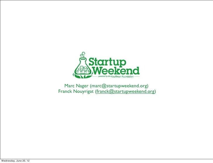 Marc Nager (marc@startupweekend.org)                         Franck Nouyrigat (franck@startupweekend.org)Wednesday, June 2...