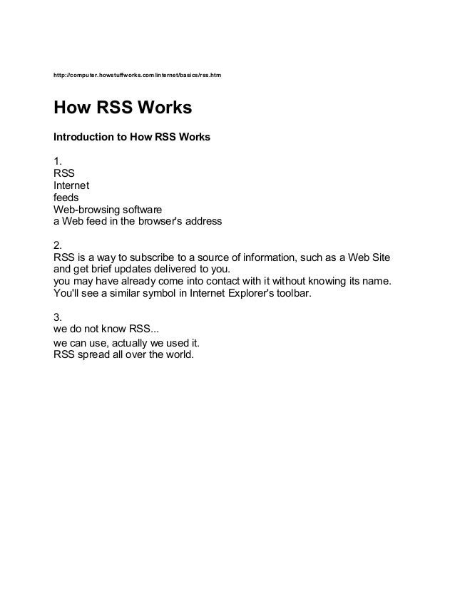 http://computer.howstuffworks.com/internet/basics/rss.htm How RSS Works Introduction to How RSS Works 1. RSS Internet feed...