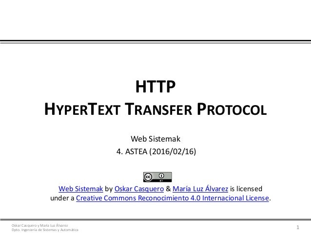 Oskar Casquero y María Luz Álvarez Dpto. Ingeniería de Sistemas y Automática HTTP HYPERTEXT TRANSFER PROTOCOL Web Sistemak...