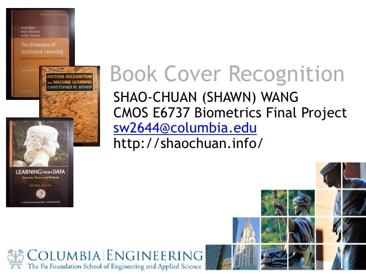 1<br />Book Cover Recognition<br />SHAO-CHUAN (SHAWN) WANG<br />CMOS E6737 Biometrics Final Project<br />sw2644@columbia.e...