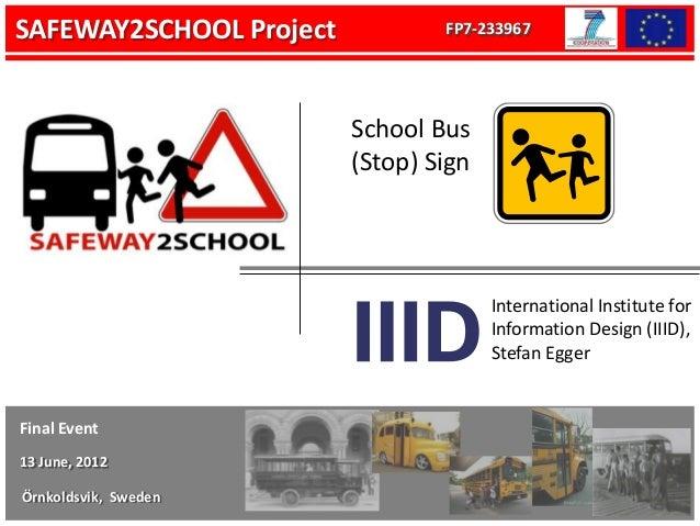 SAFEWAY2SCHOOL Project           FP7-233967                         School Bus                         (Stop) Sign        ...